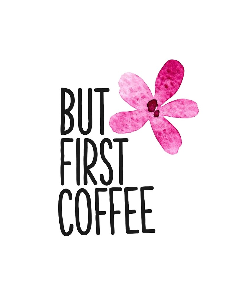 But first coffee Pink flower by Pranatheory