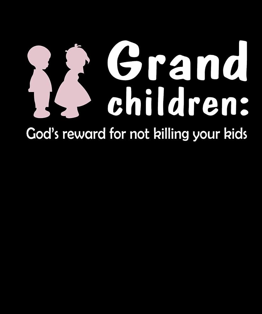 Grand Children God's Reward For Not Killing Your Kids Shirt by elenananusese