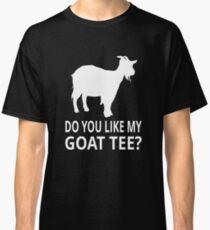 Do You Like My Goat Tee? Classic T-Shirt