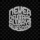 Never Neutral Always Awesome by Jay Williams
