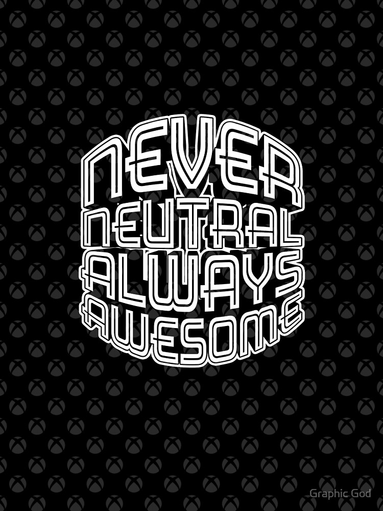 Never Neutral Always Awesome by willijay