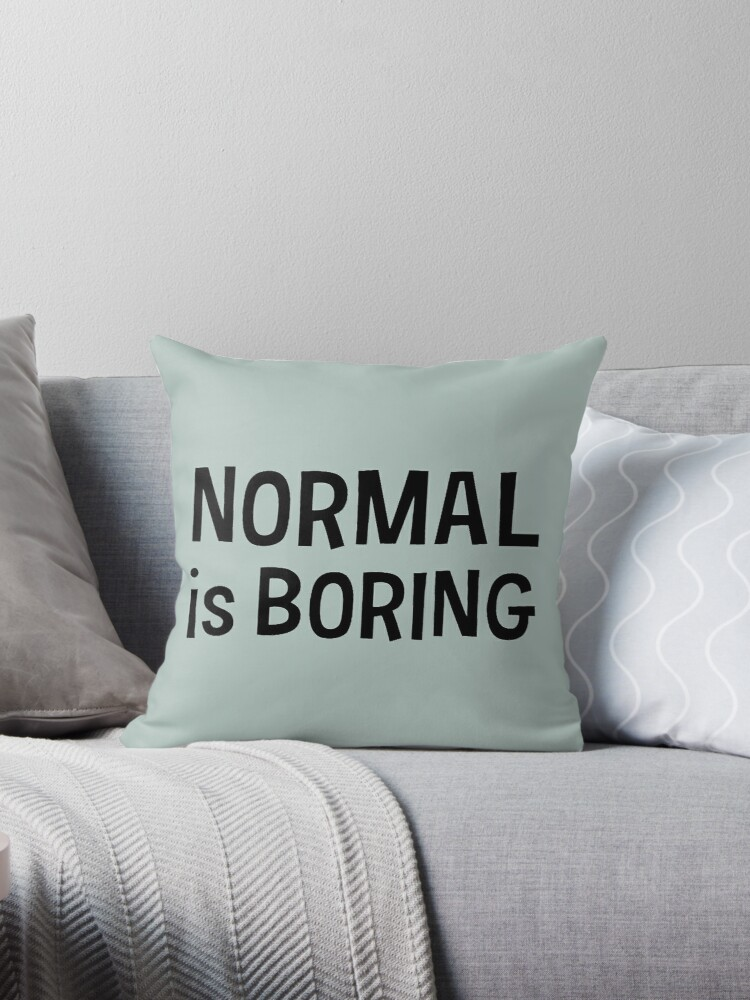 Normal is boring Black by mayakarina
