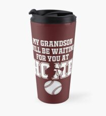 Baseball Catcher Products: My Grandson will be Waiting for You At Home Travel Mug