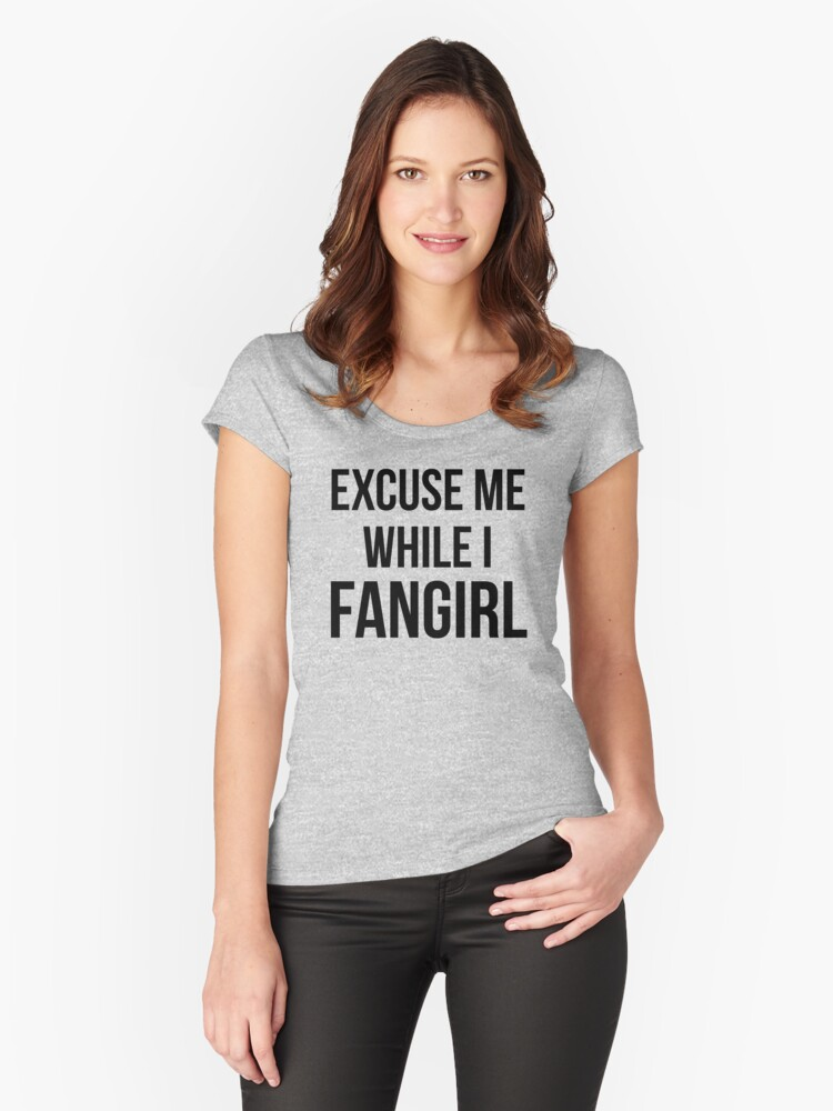 Excuse Me While I Fangirl Women's Fitted Scoop T-Shirt Front