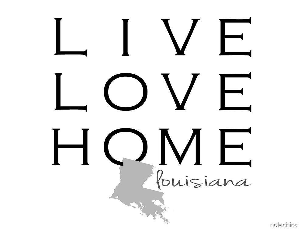 Louisiana Live Love Home by nolachics