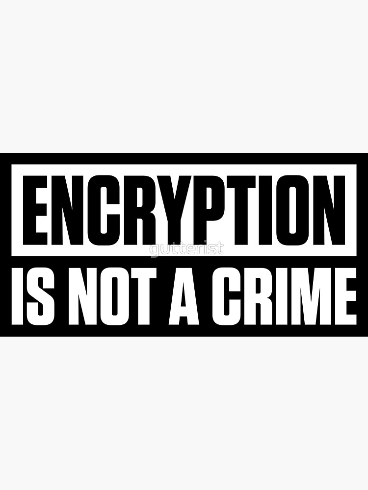 ENCRYPTION IS NOT A CRIME by gutterist