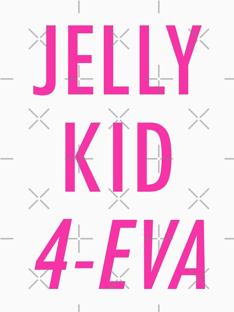 TShirtGifter presents: Jelly Kid 4-Eva | Unisex T-Shirt