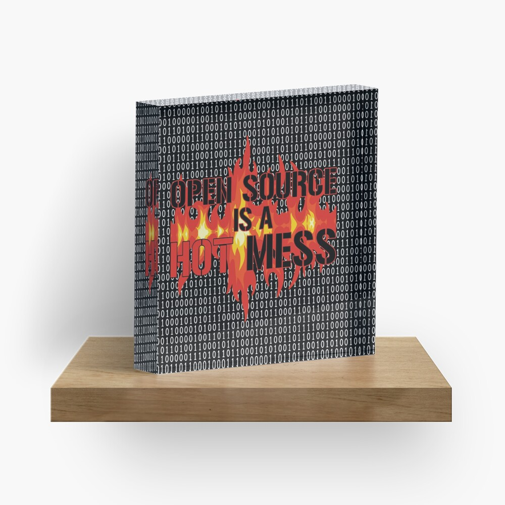 Open Source is a Hot Mess. Acrylic Block