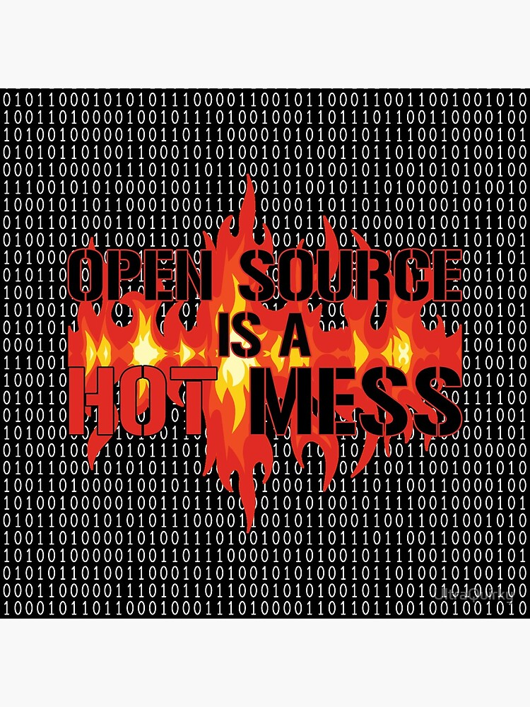Open Source is a Hot Mess. by UltraQuirky