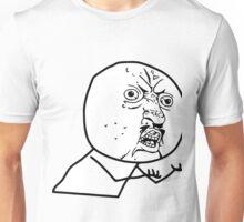 Y U NO guy Unisex T-Shirt