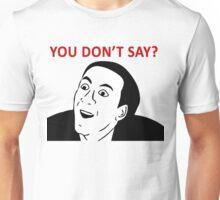 you don't say meme guy Unisex T-Shirt