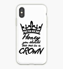 BBC Sherlock - Honey You Should See Me In A Crown iPhone Case