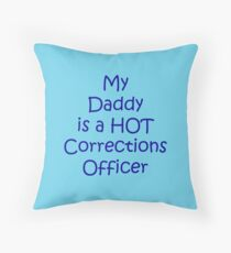 My Daddy is a Hot Corrections Officer Throw Pillow