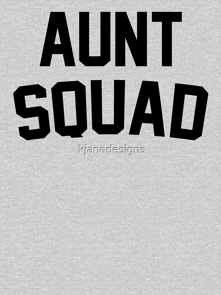 Aunt Squad by kjanedesigns
