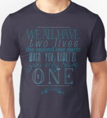 We all have two lives Unisex T-Shirt