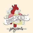 drop dead gorgeous by CosmicFail