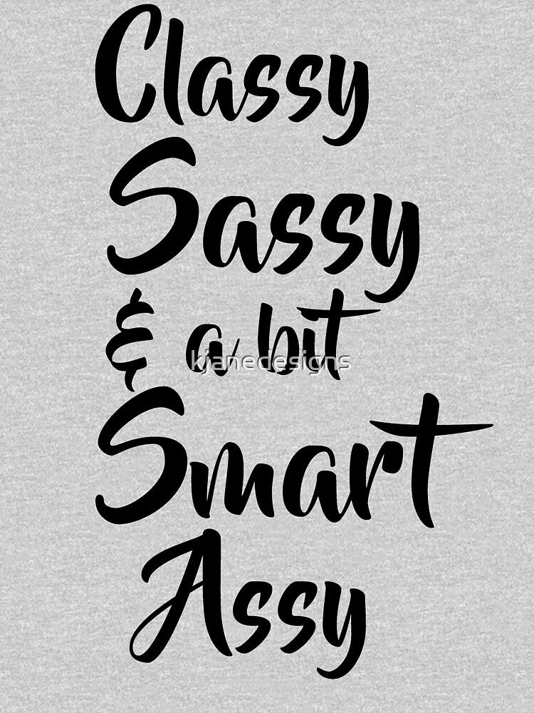 Classy, Sassy & A Bit Smart Assy by kjanedesigns
