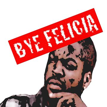 Bye Felicia by parallaxgalaxy