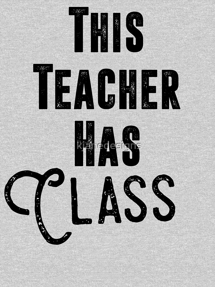 This Teacher Has Class by kjanedesigns