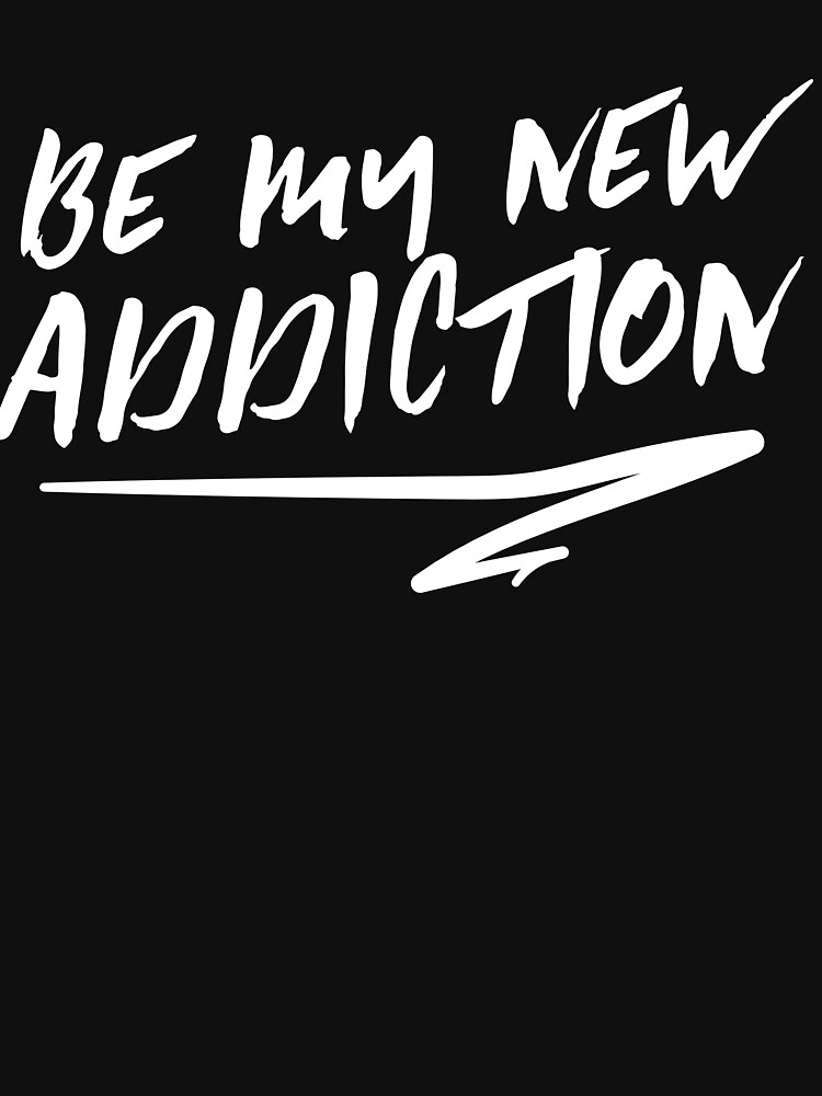 Be my new addiction by artack