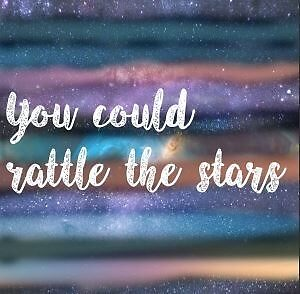 YOU COULD RATTLE THE STARS by thatbookgal