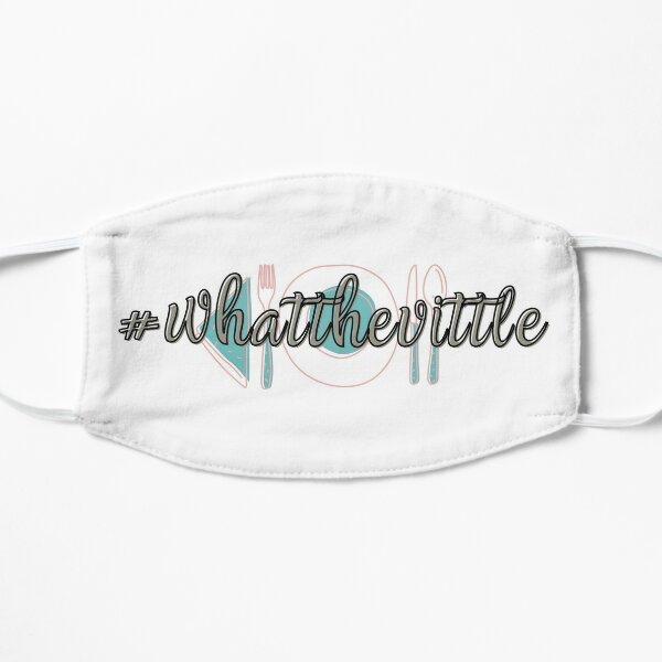 #whatthevittle Flat Mask