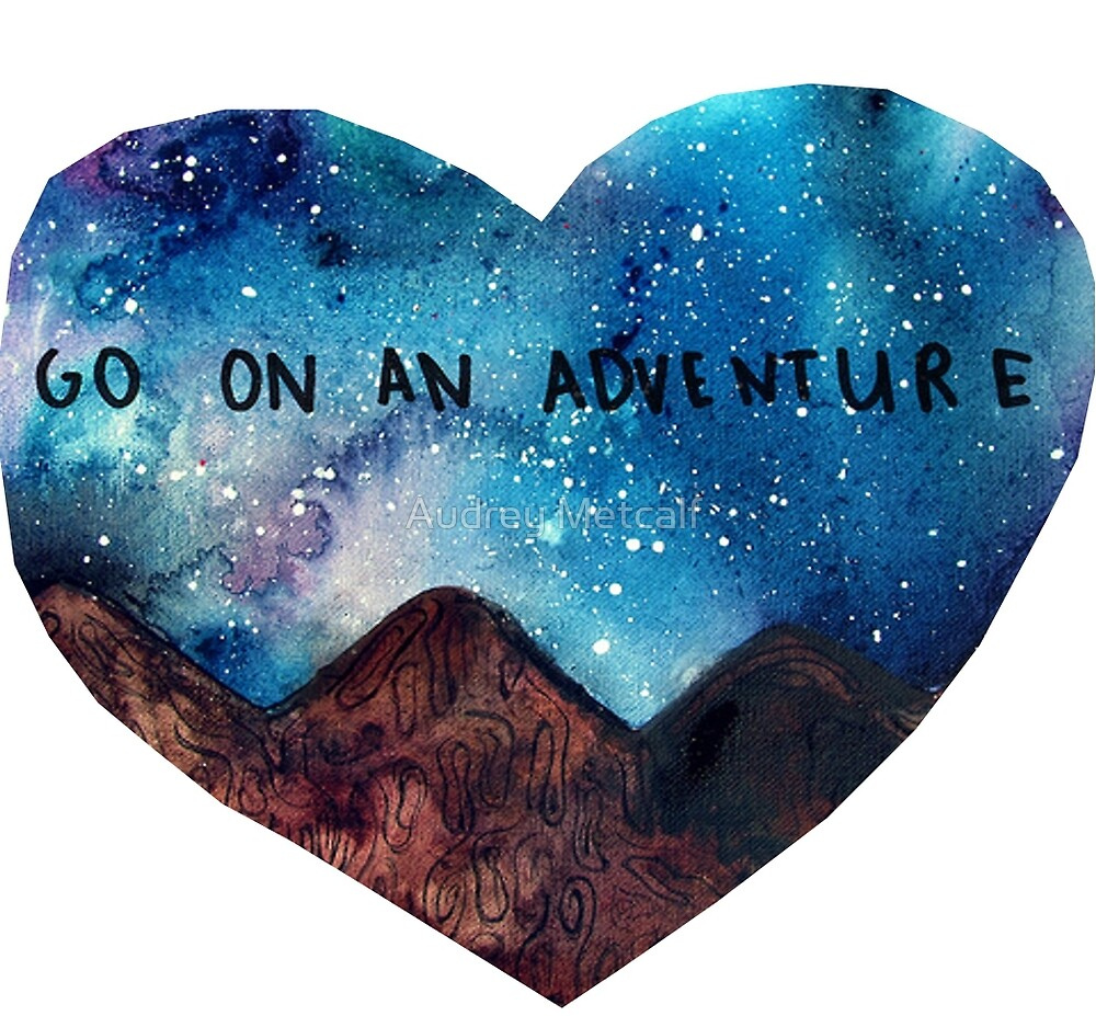 go on an adventure by Audrey Metcalf