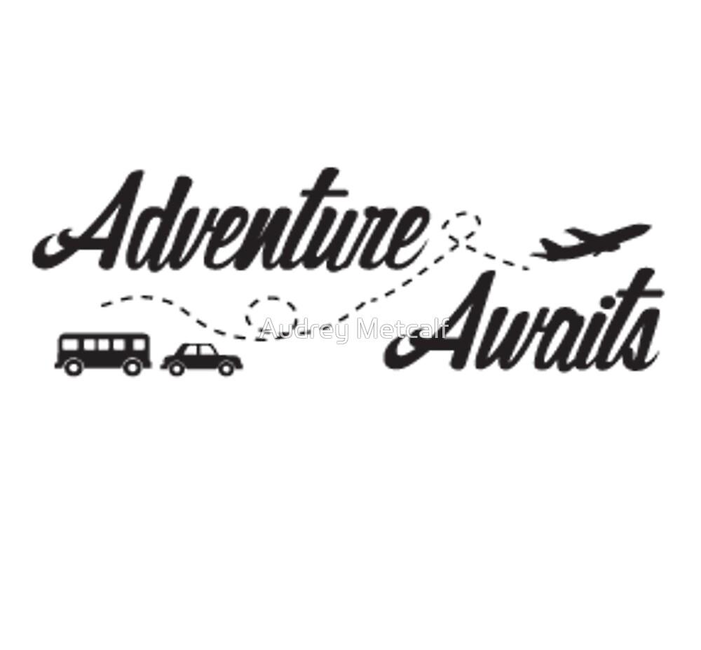 adventure awaits by Audrey Metcalf