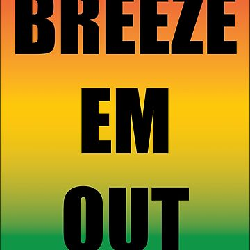 Breeze Em Out by skinnyturd