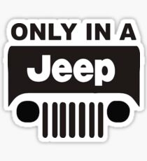 ONLY IN A JEEP Sticker