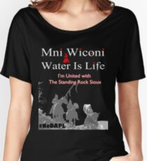 Mni Wiconi - Water is Life - I'm united with the Standing Rock Sioux. Women's Relaxed Fit T-Shirt