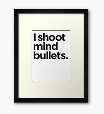 I shoot mind bullets. Framed Print
