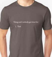 Things ain't nobody got time for: T-Shirt