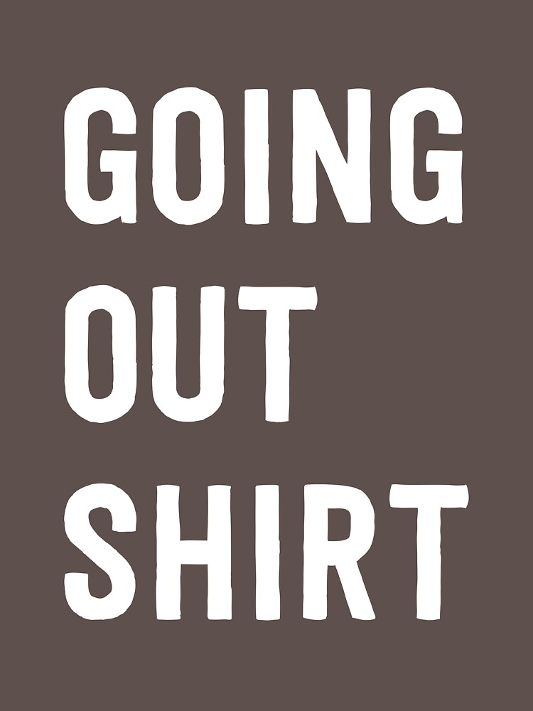 Going out shirt by artack