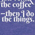 First I Drink the Coffee by mrnrobinson