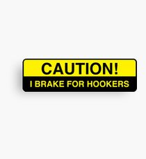 caution - I brake for hookers bumper sticker Canvas Print