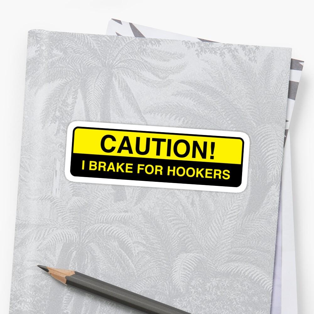 caution - I brake for hookers bumper sticker by estudio3e