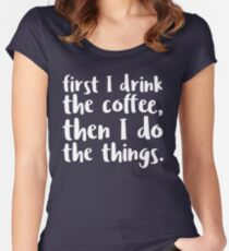First I Drink the Coffee - V2 Women's Fitted Scoop T-Shirt