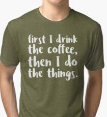 First I Drink the Coffee - V2 Tri-blend T-Shirt