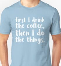 First I Drink the Coffee - V2 T-Shirt