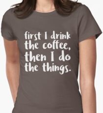 First I Drink the Coffee - V2 Women's Fitted T-Shirt