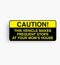 caution, this vehicle makes frequent stops at your moms - bumper sticker Canvas Print