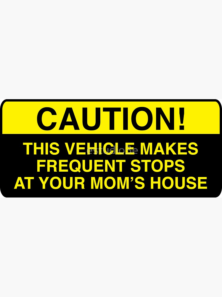 caution, this vehicle makes frequent stops at your moms - bumper sticker by estudio3e