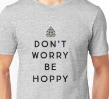 Don't Worry Be Hoppy Unisex T-Shirt