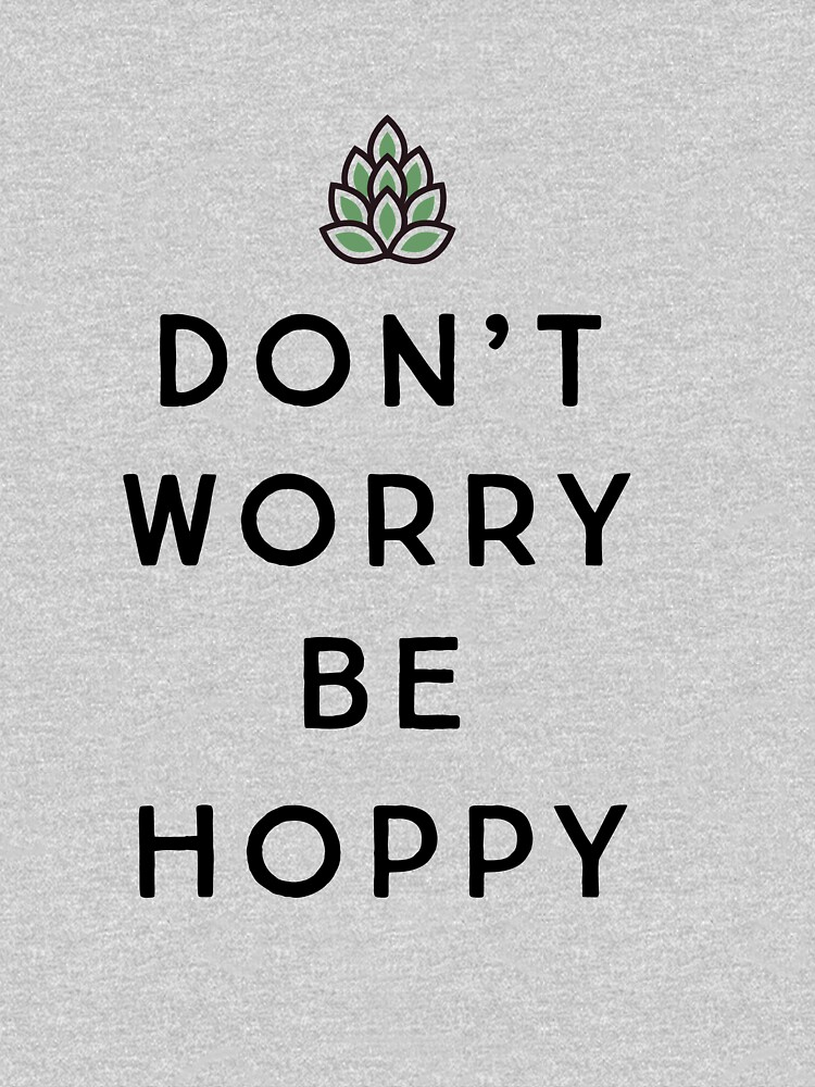 Don't Worry Be Hoppy by partyanimal