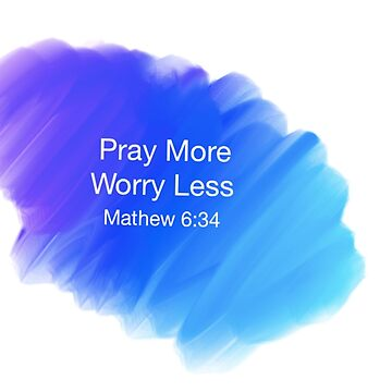 Pray More, Worry Less by EdenMckster