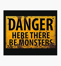 Danger : Here There Be Monsters Sign Photographic Print