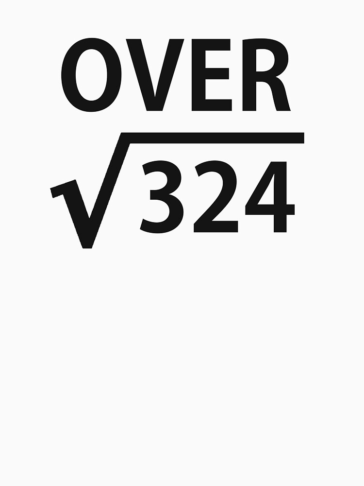 I'm Over 18 Square Root by TheShirtYurt