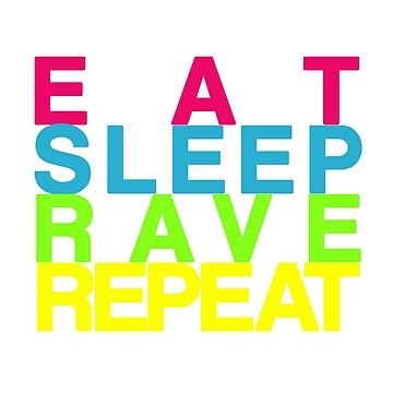 Eat Sleep Rave Repeat by qtee