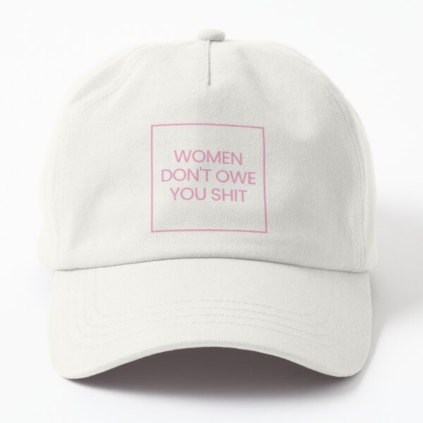 Women Dont Owe You Shit  Dad Hat